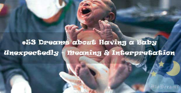 #53 Dreams about Having a Baby Unexpectedly - Meaning & Interpretation