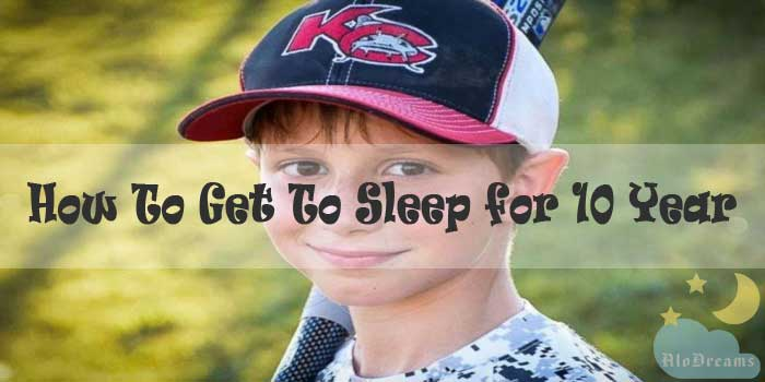 How To Get To Sleep for 10 Year Olds