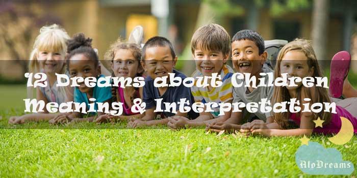 12 Dreams about Children - Meaning & Interpretation