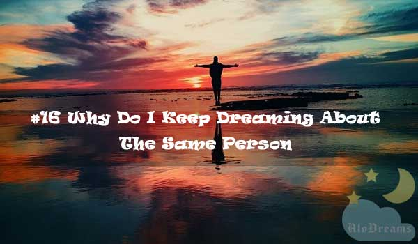#16 Why Do I Keep Dreaming About The Same Person