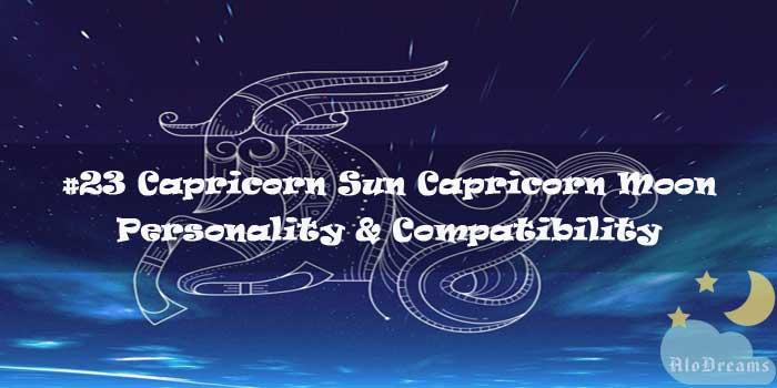 #23 Capricorn Sun Capricorn Moon – Personality & Compatibility