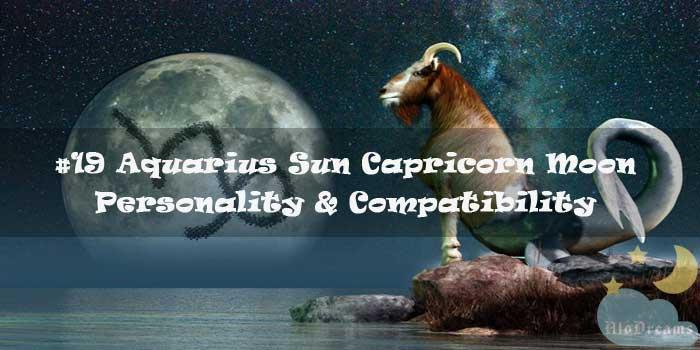 #19 Aquarius Sun Capricorn Moon – Personality & Compatibility
