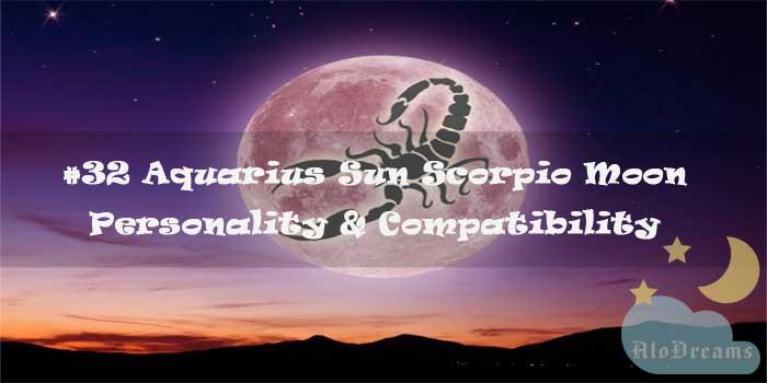 #32 Aquarius Sun Scorpio Moon – Personality & Compatibility