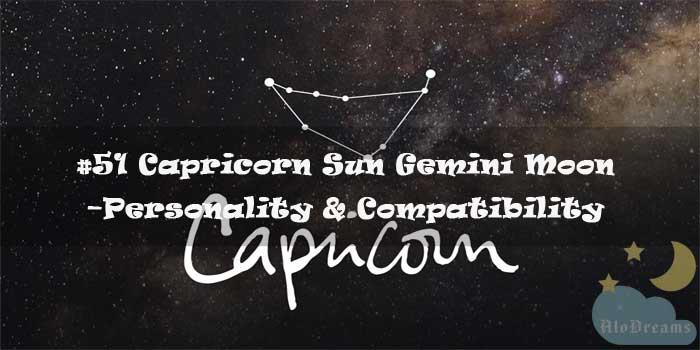 #51 Capricorn Sun Gemini Moon – Personality & Compatibility