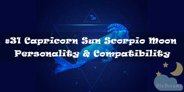 #31 Capricorn Sun Scorpio Moon – Personality & Compatibility