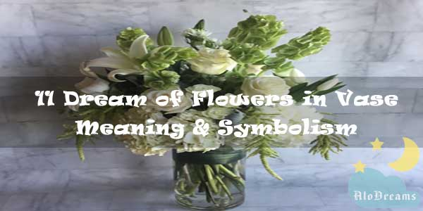 11 Dream of Flowers in Vase - Meaning & Symbolism