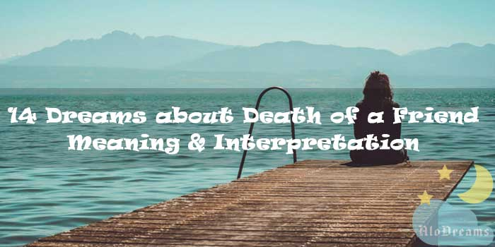 14 Dreams about Death of a Friend - Meaning & Interpretation