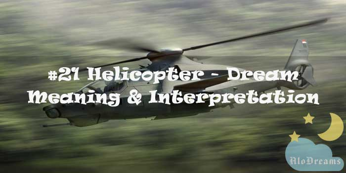 #21 Helicopter : Dream Meaning & Interpretation