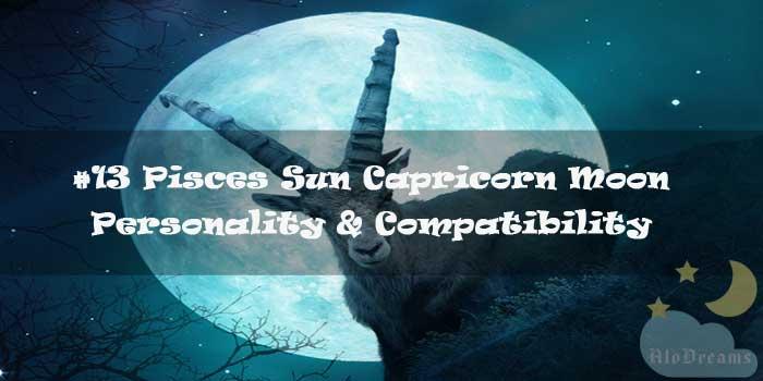 #13 Pisces Sun Capricorn Moon – Personality & Compatibility