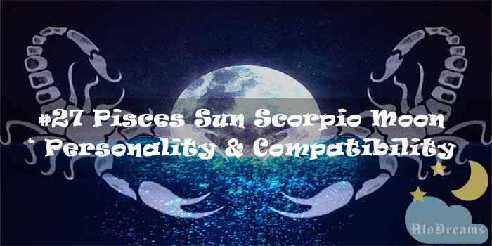 #27 Pisces Sun Scorpio Moon – Personality & Compatibility