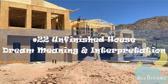 #22 Unfinished House - Dream Meaning & Interpretation