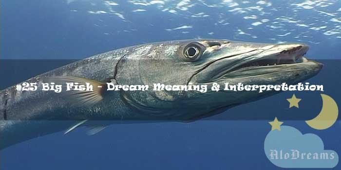 #25 Big Fish - Dream Meaning & Interpretation