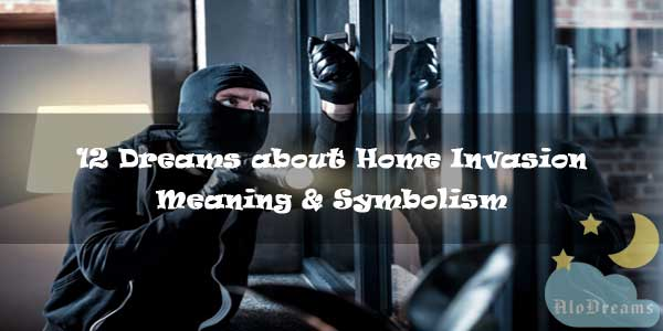 12 Dreams about Home Invasion – Meaning & Symbolism
