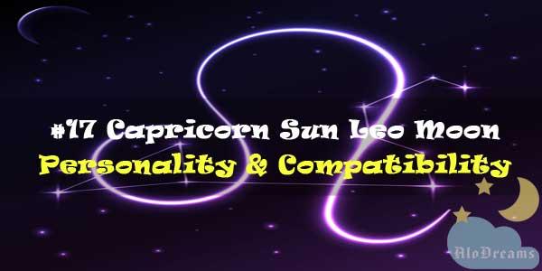 #17 Capricorn Sun Leo Moon – Personality & Compatibility