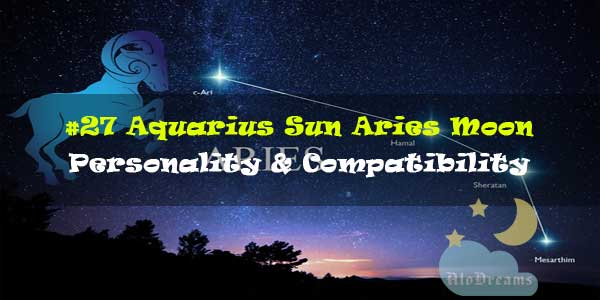 #27 Aquarius Sun Aries Moon – Personality & Compatibility