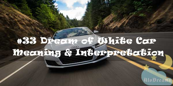 #33 Dream of White Car - Meaning & Interpretation