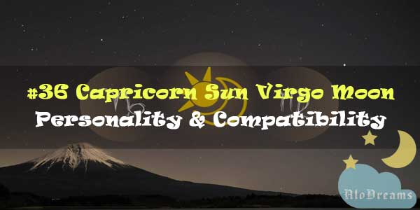 #36 Capricorn Sun Virgo Moon – Personality & Compatibility