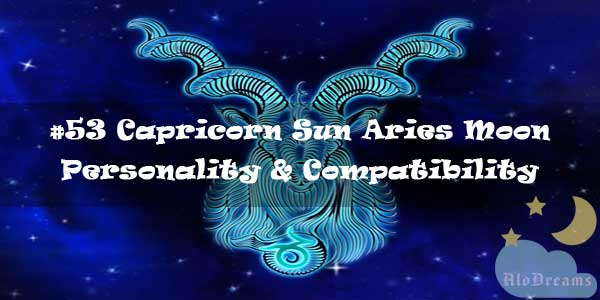 #53 Capricorn Sun Aries Moon – Personality & Compatibility