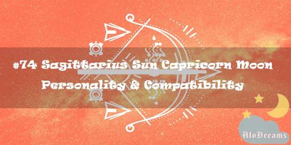 #74 Sagittarius Sun Capricorn Moon – Personality & Compatibility