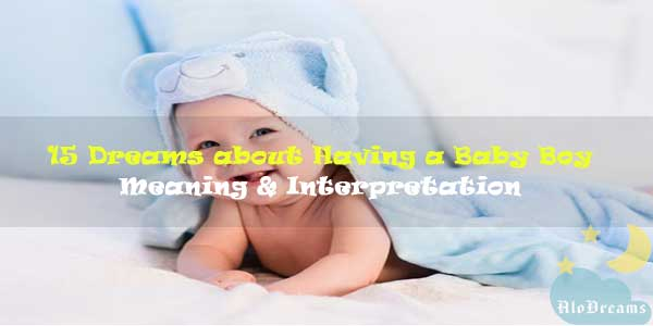 15 Dreams about Having a Baby Boy - Meaning & Interpretation