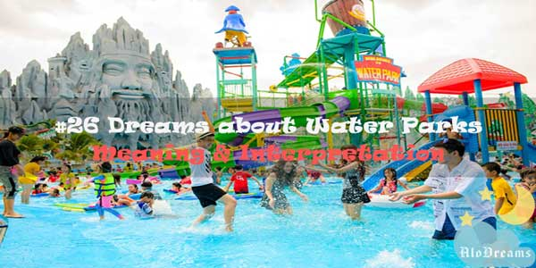 #26 Dreams about Water Parks - Meaning & Interpretation