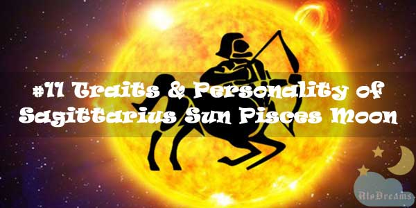 #11 Traits & Personality of Sagittarius Sun Pisces Moon