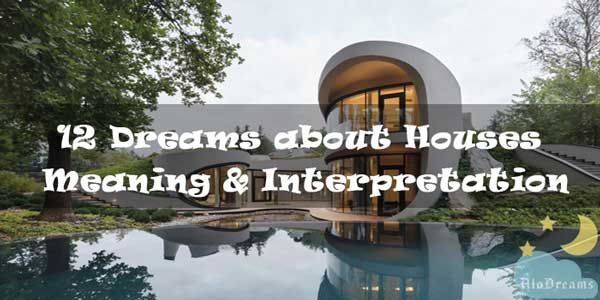 12 Dreams about Houses : Meaning & Interpretation