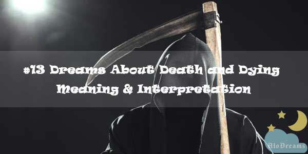 #13 Dreams About Death and Dying , Meaning & Interpretation