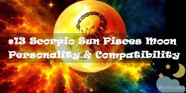 #13 Scorpio Sun Pisces Moon – Personality & Compatibility
