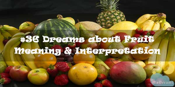#36 Dreams about Fruit : Meaning & Interpretation