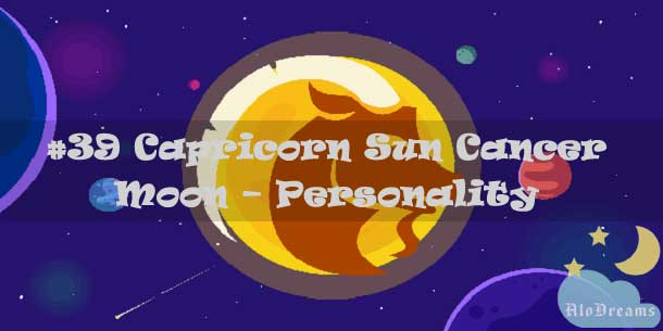 #39 Capricorn Sun Cancer Moon – Personality & Compatibility