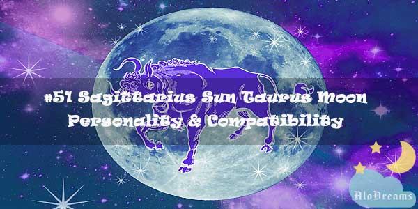 #51 Sagittarius Sun Taurus Moon – Personality & Compatibility