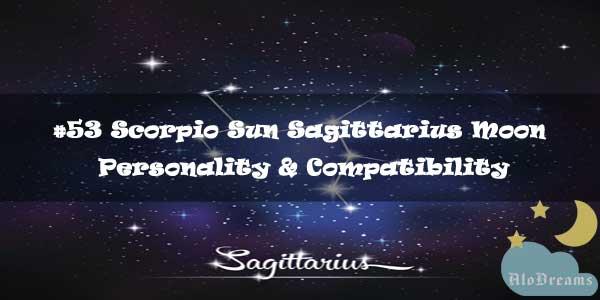 #53 Scorpio Sun Sagittarius Moon – Personality & Compatibility