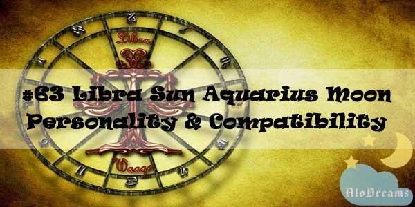 #63 Libra Sun Aquarius Moon – Personality & Compatibility