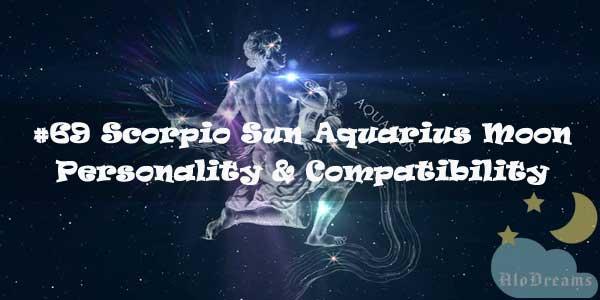 #69 Scorpio Sun Aquarius Moon – Personality & Compatibility