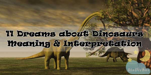11 Dreams about Dinosaurs : Meaning & Interpretation