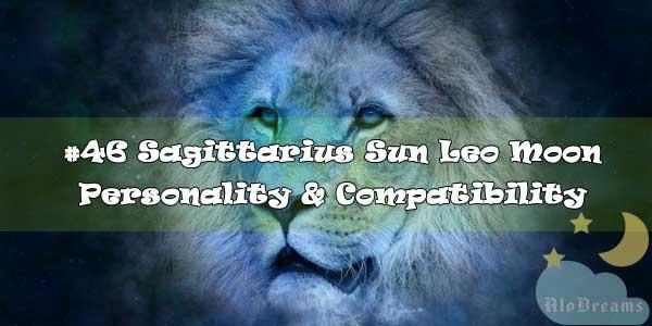 #46 Sagittarius Sun Leo Moon – Personality & Compatibility
