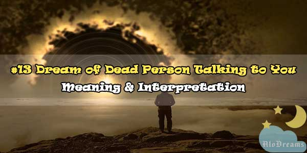 #13 Dream of Dead Person Talking to You – Meaning & Interpretation