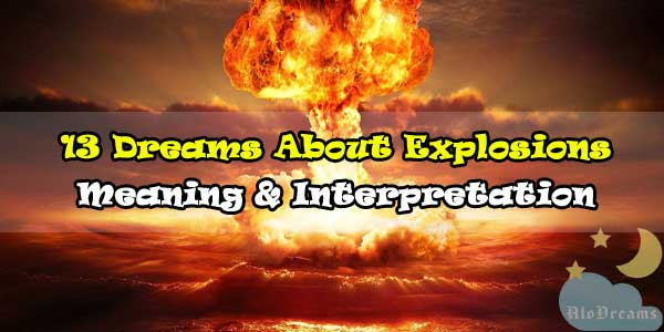 13 Dreams About Explosions , Meaning & Interpretation