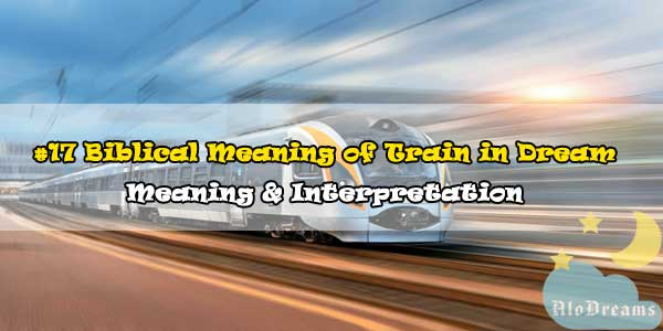 #17 Biblical Meaning of Train in Dream , Meaning & Interpretation