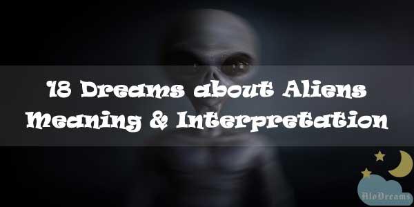 18 Dreams about Aliens : Meaning & Interpretation
