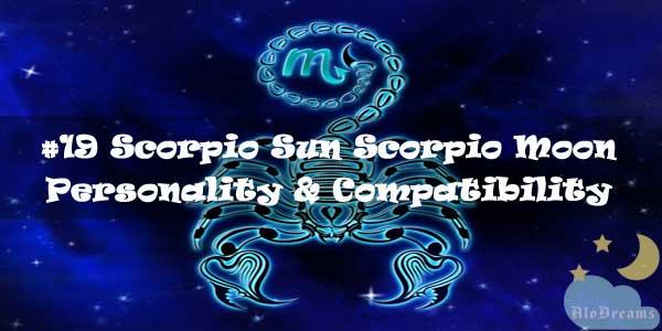 #19 Scorpio Sun Scorpio Moon – Personality & Compatibility
