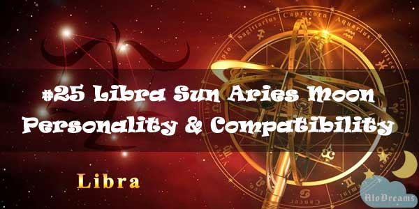 #25 Libra Sun Aries Moon – Personality & Compatibility