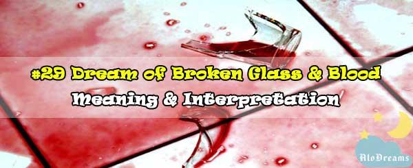 #29 Dream of Broken Glass & Blood : Meaning & Interpretation