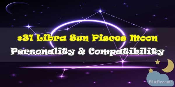 #31 Libra Sun Pisces Moon – Personality & Compatibility