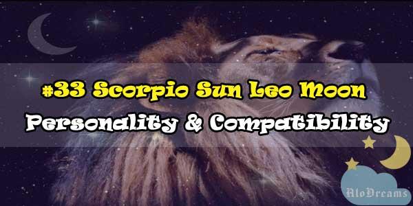 #33 Scorpio Sun Leo Moon – Personality & Compatibility