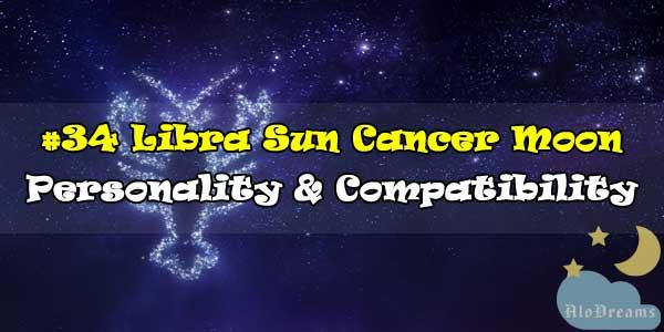 #34 Libra Sun Cancer Moon – Personality & Compatibility