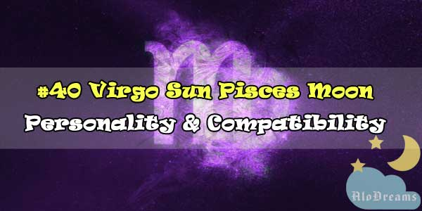 #40 Virgo Sun Pisces Moon – Personality & Compatibility