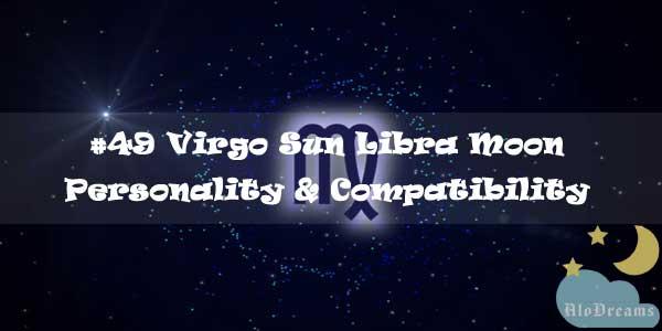 #49 Virgo Sun Libra Moon – Personality & Compatibility