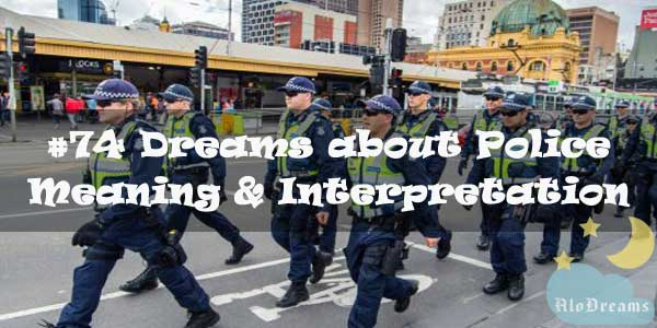 #74 Dreams about Police , Meaning & Interpretation